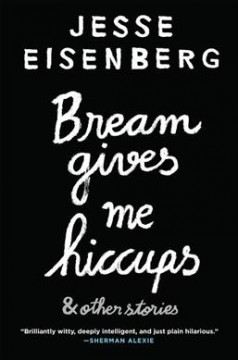 Bream gives me hiccups : & other stories / Jesse Eisenberg. - Jesse Eisenberg.