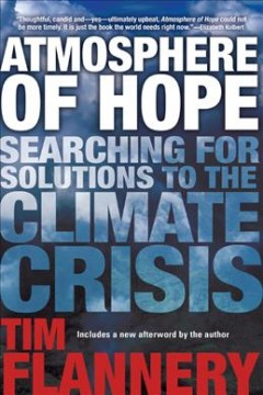 Atmosphere of hope : searching for solutions to the climate crisis / Tim Flannery. - Tim Flannery.