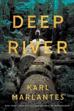 Deep river : a novel / Karl Marlantes. - Karl Marlantes.