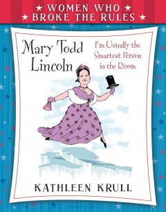 Mary Todd Lincoln /  Kathleen Krull ; interior illustrations by Elizabeth Baddeley. - Kathleen Krull ; interior illustrations by Elizabeth Baddeley.