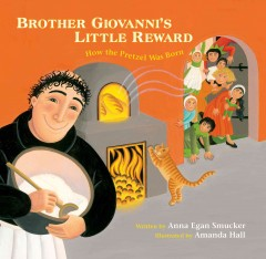 Brother Giovanni's little reward : how the pretzel was born / by Anna Egan Smucker ; illustrated by Amanda Hall. - by Anna Egan Smucker ; illustrated by Amanda Hall.