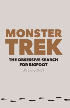 Monster trek : the obsessive search for Bigfoot / Joe Gisondi. - Joe Gisondi.