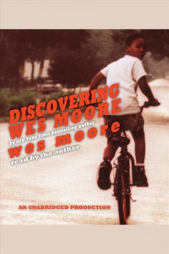 Discovering Wes Moore /  Wes Moore. - Wes Moore.