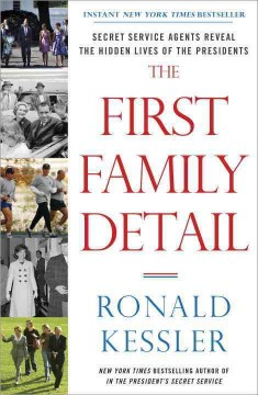The First Family detail : Secret Service agents reveal the hidden lives of the presidents - Ronald Kessler.