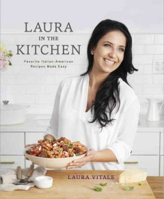 Laura in the kitchen : favorite Italian-American recipes made easy / Laura Vitale ; photographs by Lucy Schaeffer. - Laura Vitale ; photographs by Lucy Schaeffer.