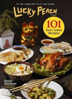 Lucky Peach presents 101 easy Asian recipes /  Peter Meehan and the editors of Lucky Peach ; Gabriele Stabile, photography.