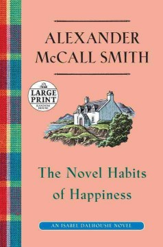 The novel habits of happiness /  Alexander McCall Smith. - Alexander McCall Smith.