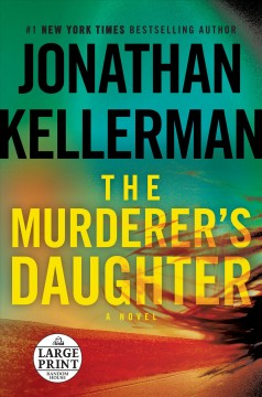 The murderer's daughter : a novel / Jonathan Kellerman. - Jonathan Kellerman.