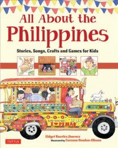All about the Philippines : stories, songs, crafts and games for kids / Gidget Jimenez ; illustrated by Corazon Dandan-Albano. - Gidget Jimenez ; illustrated by Corazon Dandan-Albano.