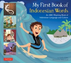 My first book of Indonesian words : an ABC rhyming book of Indonesian language and culture / by Linda Hibbs ; illustrated by Julia Laud. - by Linda Hibbs ; illustrated by Julia Laud.
