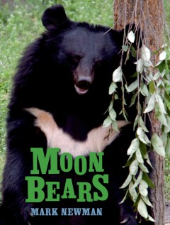Moon bears /  Mark Newman. - Mark Newman.