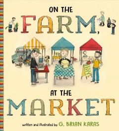 On the farm, at the market /  G. Brian Karas.