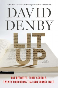Lit up : one reporter, three schools, twenty-four books that can change lives / David Denby.