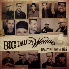 Beautiful offerings /  Big Daddy Weave. - Big Daddy Weave.