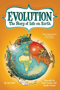 Evolution : the story of life on Earth / written by Jay Hosler ; art by Kevin Cannon and Zander Cannon. - written by Jay Hosler ; art by Kevin Cannon and Zander Cannon.