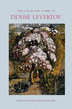 The collected poems of Denise Levertov / introduction by Eavan Boland ; edited by Paul A. Lacey and Anne Dewey.