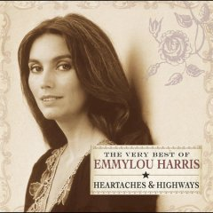 The very best of Emmylou Harris : heartaches & highways.