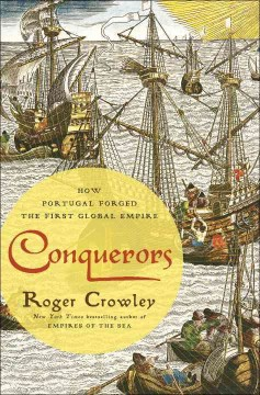 Conquerors : how Portugal forged the first global empire / Roger Crowley. - Roger Crowley.