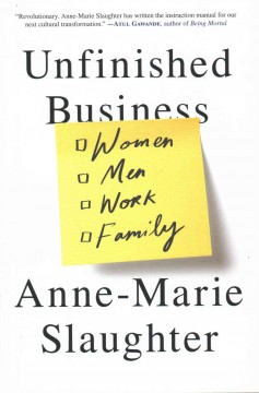 Unfinished business : women men work family / Anne-Marie Slaughter.