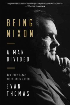 Being Nixon : a man divided / Evan Thomas. - Evan Thomas.