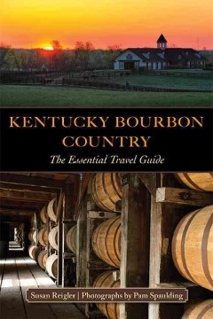 Kentucky bourbon country : the essential travel guide / Susan Reigler ; photographs by Pam Spaulding. - Susan Reigler ; photographs by Pam Spaulding.