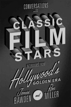 Conversations with classic film stars : interviews from Hollywood's golden era / James Bawden and Ron Miller.