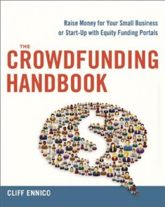 The crowdfunding handbook : raise money for your small business or start-up with equity funding portals / Cliff Ennico. - Cliff Ennico.