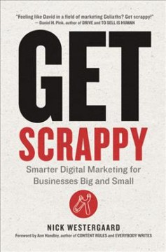 Get scrappy : smarter digital marketing for businesses big and small / Nick Westergaard. - Nick Westergaard.