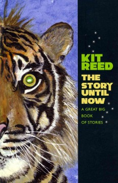 The story until now : a great big book of stories / Kit Reed. - Kit Reed.