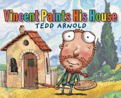 Vincent paints his house /  Tedd Arnold. - Tedd Arnold.