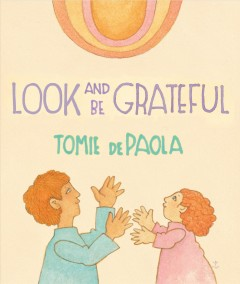 Look and be grateful /  by Tomie dePaola. - by Tomie dePaola.
