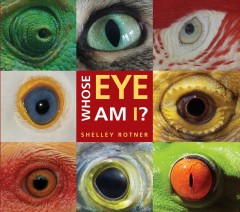 Whose eye am I? /  Shelley Rotner. - Shelley Rotner.