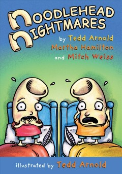 Noodlehead nightmares /  by Tedd Arnold, Martha Hamilton and Mitch Weiss ; illustrated by Tedd Arnold. - by Tedd Arnold, Martha Hamilton and Mitch Weiss ; illustrated by Tedd Arnold.