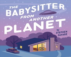 The babysitter from another planet /  Stephen Savage. - Stephen Savage.