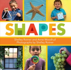Shapes /  Shelley Rotner and Anne Woodhull ; photographs by Shelley Rotner. - Shelley Rotner and Anne Woodhull ; photographs by Shelley Rotner.