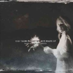 The things that we are made of /  Mary Chapin Carpenter. - Mary Chapin Carpenter.