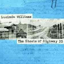 The ghosts of Highway 20 /  Lucinda Williams. - Lucinda Williams.