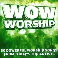 Wow worship : 30 powerful worship songs from today's top artists.
