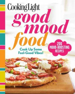 Cooking Light good mood food : cook up some feel-good vibes!