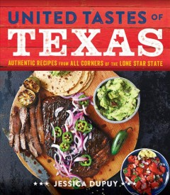 United tastes of Texas : authentic recipes from all corners of the Lone Star State / Jessica Dupuy. - Jessica Dupuy.
