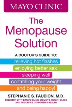 The menopause solution /  medical editor, Stephanie S. Faubion, M.D..