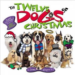 The twelve dogs of Christmas /  [words written by Emma Kragen, to the tune of the original English folk song]. - [words written by Emma Kragen, to the tune of the original English folk song].
