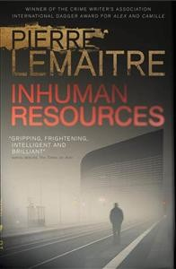 Inhuman resources /  Pierre Lemaitre ; translated from the French by Sam Gordon. - Pierre Lemaitre ; translated from the French by Sam Gordon.