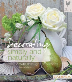 Decorating simply and naturally : a walk through the seasons / Conny Scheck.