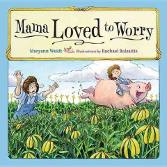 Mama loved to worry /  Maryann Weidt ; illustrations by Rachael Balsaitis. - Maryann Weidt ; illustrations by Rachael Balsaitis.