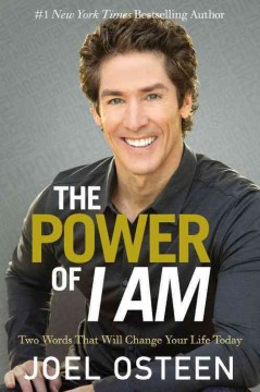 The power of I am : two words that will change your life today / Joel Osteen.