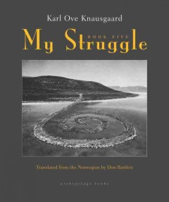 My struggle.  Karl Ove Knausgaard ; translated from the Norwegian by Don Bartlett.
