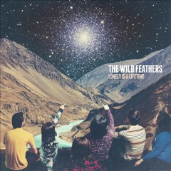 Lonely is a lifetime /  The Wild Feathers.