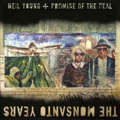 The Monsanto years /  Neil Young + The Promise of the Real. - Neil Young + The Promise of the Real.