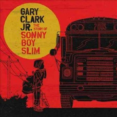 The story of Sonny Boy Slim /  Gary Clark Jr. - Gary Clark Jr.